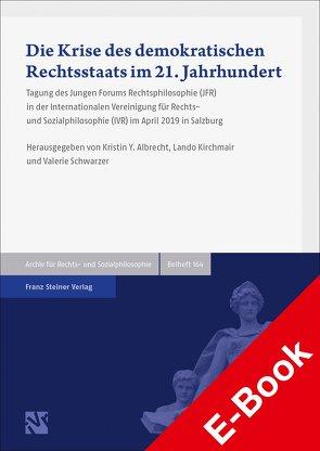 Die Krise des demokratischen Rechtsstaats im 21. Jahrhundert von Albrecht,  Kristin Y., Kirchmair,  Lando, Schwarzer,  Valeria