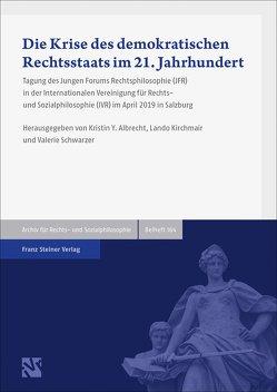 Die Krise des demokratischen Rechtsstaats im 21. Jahrhundert von Albrecht,  Kristin Y., Kirchmair,  Lando, Schwarzer,  Valerie
