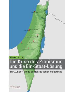 Die Krise des Zionismus und die Ein-Staat-Lösung von Wild,  Petra
