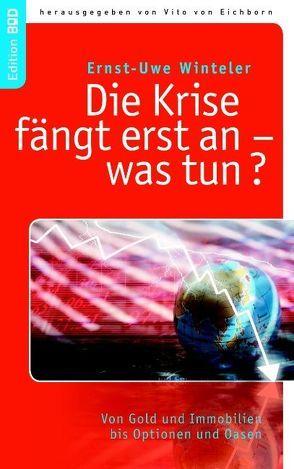 Die Krise fängt erst an – was tun? von Eichborn,  Vito von, Winteler,  Ernst-Uwe