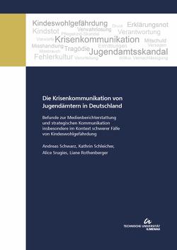 Die Krisenkommunikation von Jugendämtern in Deutschland von Rothenberger,  Liane, Schleicher,  Kathrin, Schwarz,  Andreas, Srugies,  Alice