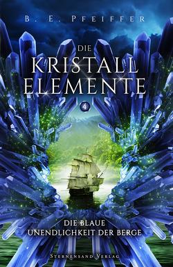 Die Kristallelemente (Band 4): Die blaue Unendlichkeit der Berge von Pfeiffer,  B. E.