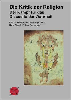 Die Kritik der Religion von Eigenmann,  Urs, Füssel,  Kuno, Hinkelammert,  Franz J, Ramminger,  Michael
