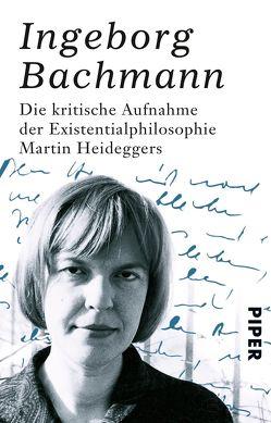 Die kritische Aufnahme der Existentialphilosophie Martin Heideggers von Bachmann,  Ingeborg