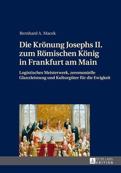 Die Krönung Josephs II. zum Römischen König in Frankfurt am Main von Macek,  Bernhard