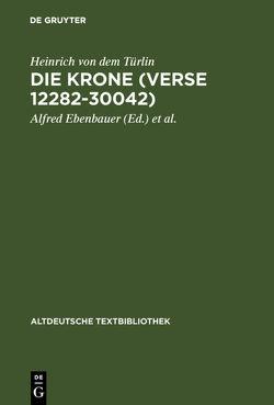 Die Krone (Verse 12282-30042) von Ebenbauer,  Alfred, Heinrich von dem Türlin, Kragl,  Florian