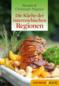 Die Küche der österreichischen Regionen von Wagner,  Christoph, Wagner-Wittula,  Renate