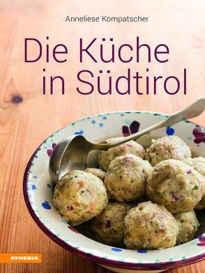 Die Küche in Südtirol von Kompatscher,  Anneliese