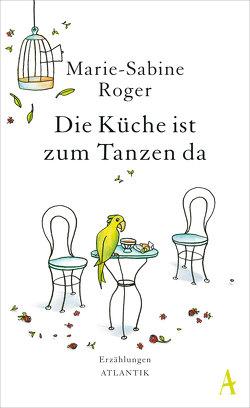 Die Küche ist zum Tanzen da von Kalscheuer,  Claudia, Roger,  Marie-Sabine