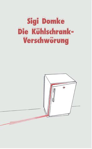 Die Kühlschrank-Verschwörung von Domke,  Sigi, Hüter,  Michael, Rolli,  Sikorski