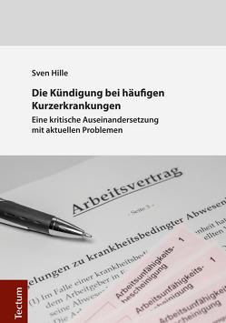 Die Kündigung bei häufigen Kurzerkrankungen von Hille,  Sven