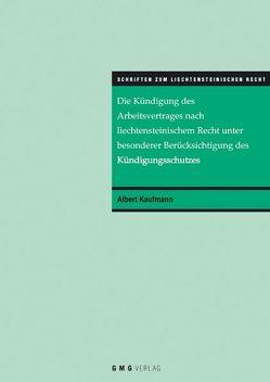 Die Kündigung des Arbeitsvertrages nach liechtensteinischem Recht unter besonderer Berücksichtigung des Kündigungsschutzes von Kaufmann,  Albert