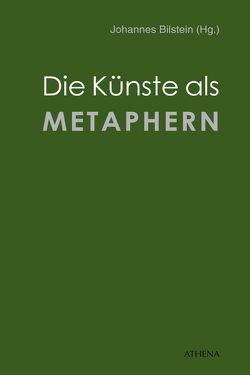 Die Künste als Metaphern von Bilstein,  Johannes