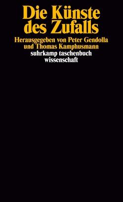 Die Künste des Zufalls von Gendolla,  Peter, Kamphusmann,  Thomas