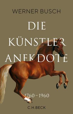 Die Künstleranekdote 1760–1960 von Busch,  Werner