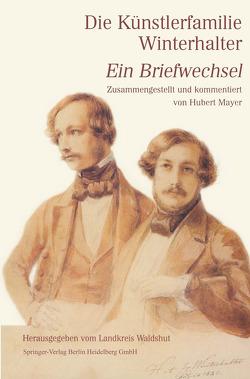 Die Künstlerfamilie Winterhalter von Mayer,  Hubert