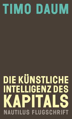Die Künstliche Intelligenz des Kapitals von Daum,  Timo, Massute,  Susann