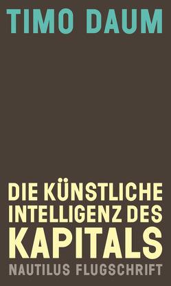 Die Künstliche Intelligenz des Kapitals von Daum,  Timo