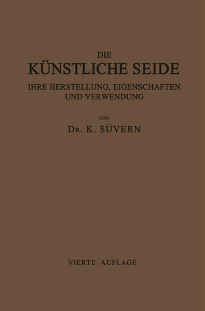 Die Künstliche Seide ihre Herstellung, Eigenschaften und Verwendung von Süvern,  Karl