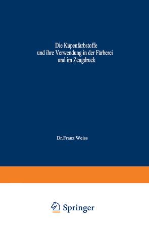 Die Küpenfarbstoffe und ihre Verwendung in der Färberei und im Zeugdruck von Reif,  Wilhelm, Weiss,  Franz