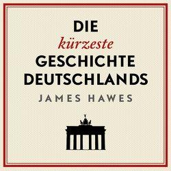 Die kürzeste Geschichte Deutschlands von Hawes,  James, Holdorf,  Jürgen, Pauli,  Stephan