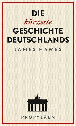 Die kürzeste Geschichte Deutschlands von Hawes,  James