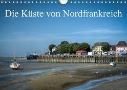 Die Küste von Nordfrankreich (Wandkalender 2018 DIN A4 quer) von Gaymard,  Alain