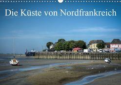 Die Küste von Nordfrankreich (Wandkalender 2019 DIN A3 quer)