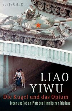 Die Kugel und das Opium von Hoffmann,  Hans Peter, Liao Yiwu