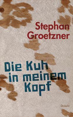 Die Kuh in meinem Kopf von Groetzner,  Stephan