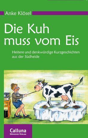 Die Kuh muss vom Eis von Klösel,  Anke