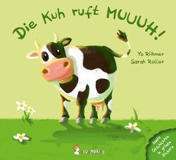 Die Kuh ruft MUUUH! von Roller,  Sarah, Rühmer,  Yo
