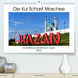 Die Kul Scharif Moschee – Architektonisches Kleinod in Kasan (Premium, hochwertiger DIN A2 Wandkalender 2020, Kunstdruck in Hochglanz) von von Loewis of Menar,  Henning