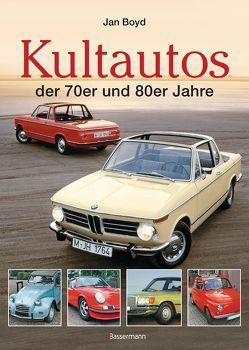 Die Kultautos der 70er und 80er Jahre von Boyd,  Jan