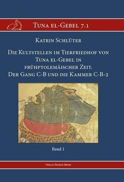 Die Kultstellen im Tierfriedhof von Tuna el-Gebel in frühptolemäischer Zeit von Schlüter,  Katrin