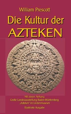 Die Kultur der Azteken von Prescott,  William, Sedlacek,  Klaus-Dieter