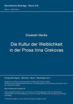 Die Kultur der Weiblichkeit in der Prosa Irina Grekovas von Menke,  Elisabeth