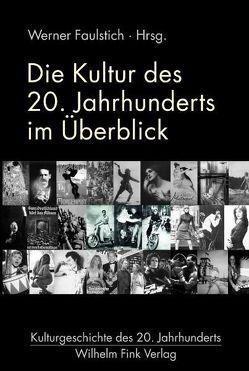 Die Kultur des 20. Jahrhunderts im Überblick von Faulstich,  Werner