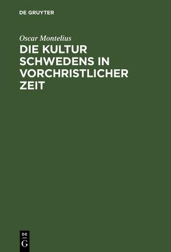 Die Kultur Schwedens in vorchristlicher Zeit ; [mit 190 Holzschn.] von Appel,  Carl [Übers.], Montelius,  Oscar