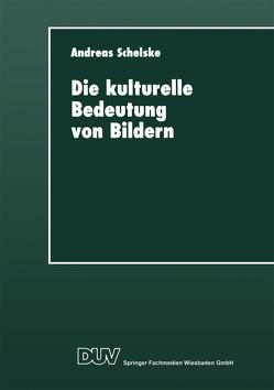Die kulturelle Bedeutung von Bildern von Schelske,  Andreas