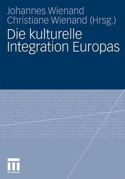 Die kulturelle Integration Europas von Wienand,  Christiane, Wienand,  Johannes