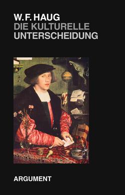 Die kulturelle Unterscheidung von Haug,  Wolfgang Fritz