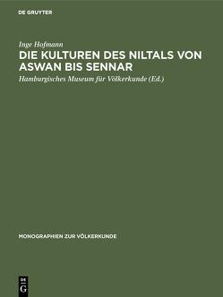 Die Kulturen des Niltals von Aswan bis Sennar von Hamburgisches Museum für Völkerkunde, Hofmann,  Inge