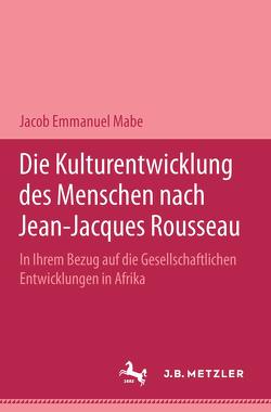 Die Kulturentwicklung des Menschen nach Jean-Jacques Rousseau in ihrem Bezug auf die gesellschaftlichen Entwicklungen in Afrika von Mabe,  Jacob Emmanuel