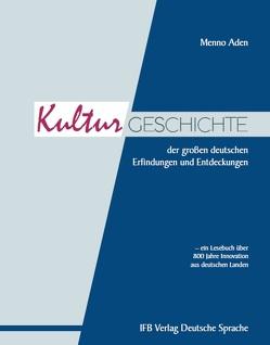Die Kulturgeschichte der großen deutschen Erfindungen und Entdeckungen von Aden,  Menno