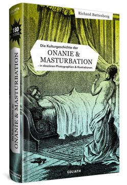 Die Kulturgeschichte der Onanie & Masturbation von Battenberg,  Richard