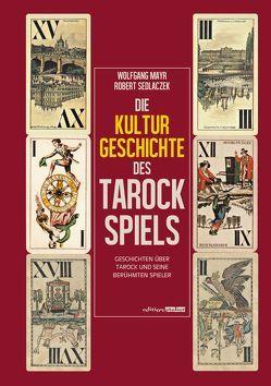 Die Kulturgeschichte des Tarockspiels von Mayr,  Wolfgang, Sedlaczek,  Robert