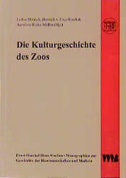 Die Kulturgeschichte des Zoos von Dittrich,  Lothar, Engelhardt,  Dietrich von, Rieke-Müller,  Annelore