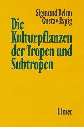 Die Kulturpflanzen der Tropen und Subtropen von Espig,  Gustav, Rehm,  Sigmund