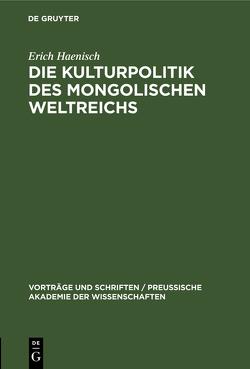 Die Kulturpolitik des mongolischen Weltreichs von Haenisch,  Erich
